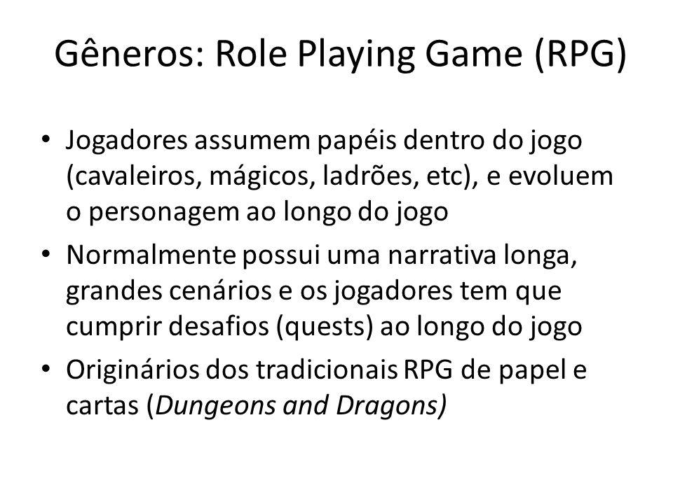 Gêneros: Role Playing Game (RPG) Jogadores assumem papéis dentro do jogo (cavaleiros, mágicos, ladrões, etc), e evoluem o personagem ao longo do jogo Normalmente possui uma narrativa longa, grandes cenários e os jogadores tem que cumprir desafios (quests) ao longo do jogo Originários dos tradicionais RPG de papel e cartas (Dungeons and Dragons)