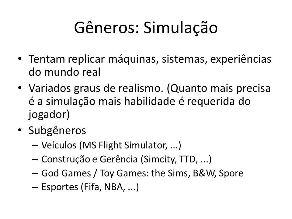 Gêneros: Simulação Tentam replicar máquinas, sistemas, experiências do mundo real Variados graus de realismo.