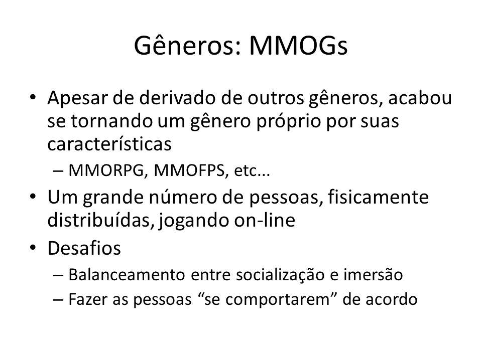 Gêneros: MMOGs Apesar de derivado de outros gêneros, acabou se tornando um gênero próprio por suas características – MMORPG, MMOFPS, etc...