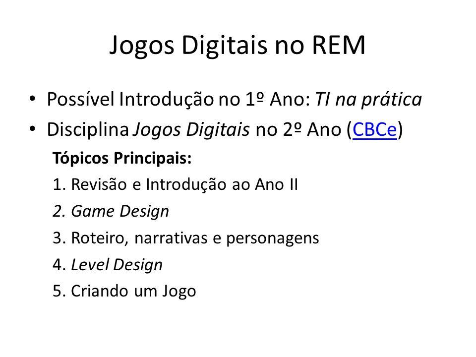 Jogos Digitais no REM Possível Introdução no 1º Ano: TI na prática Disciplina Jogos Digitais no 2º Ano (CBCe)CBCe Tópicos Principais: 1.
