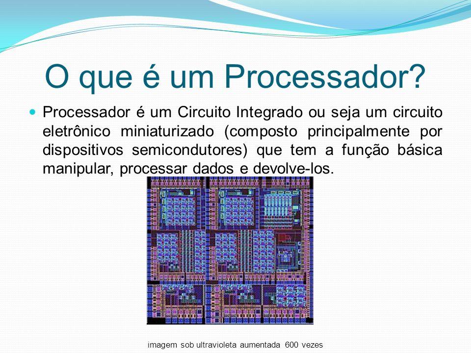 O que é um Processador? Processador é um Circuito Integrado ou seja um circuito eletrônico miniaturizado (composto principalmente por dispositivos sem