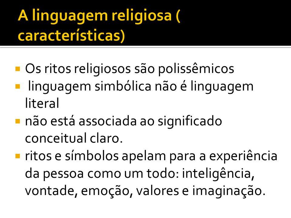 Os ritos religiosos são polissêmicos linguagem simbólica não é linguagem literal não está associada ao significado conceitual claro.