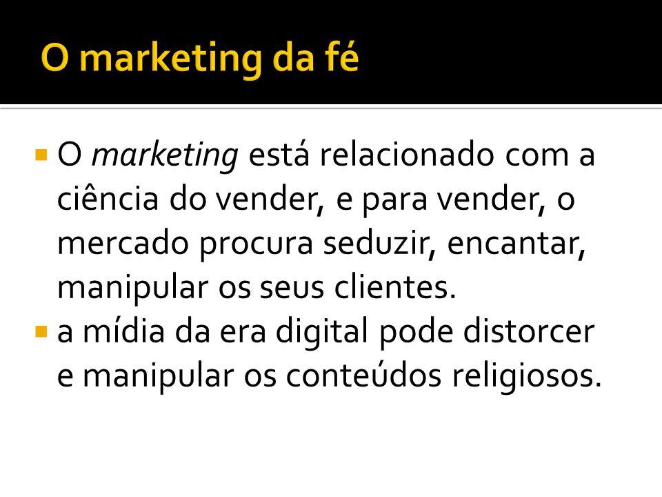 O marketing está relacionado com a ciência do vender, e para vender, o mercado procura seduzir, encantar, manipular os seus clientes.