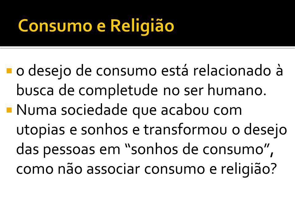 o desejo de consumo está relacionado à busca de completude no ser humano.