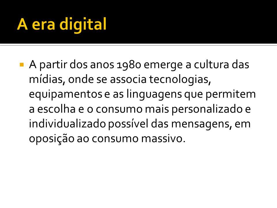 A partir dos anos 1980 emerge a cultura das mídias, onde se associa tecnologias, equipamentos e as linguagens que permitem a escolha e o consumo mais personalizado e individualizado possível das mensagens, em oposição ao consumo massivo.