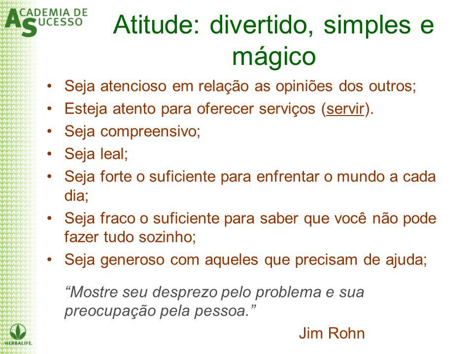 Atitude: divertido, simples e mágico Seja atencioso em relação as opiniões dos outros; Esteja atento para oferecer serviços (servir). Seja compreensiv