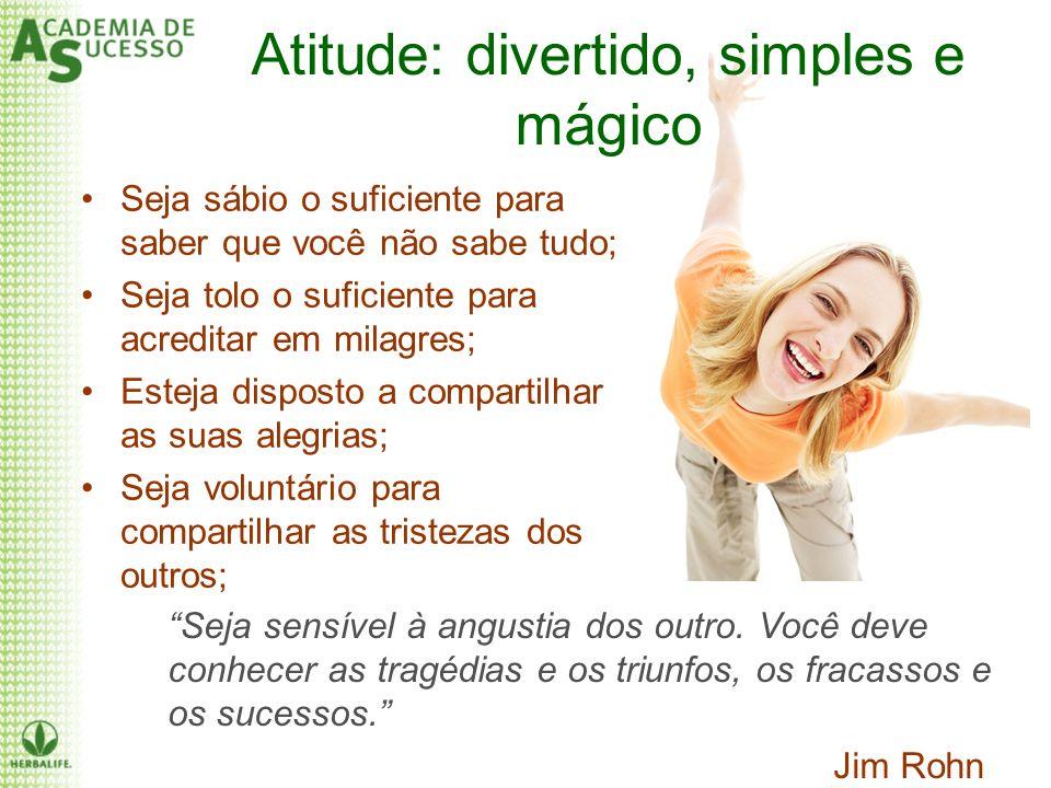 Atitude: divertido, simples e mágico Seja sábio o suficiente para saber que você não sabe tudo; Seja tolo o suficiente para acreditar em milagres; Est