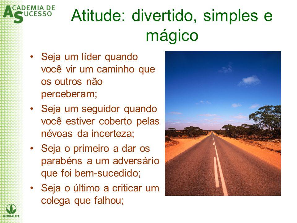 Atitude: divertido, simples e mágico Seja um líder quando você vir um caminho que os outros não perceberam; Seja um seguidor quando você estiver cober