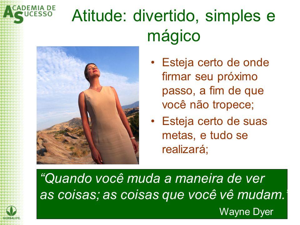 Atitude: divertido, simples e mágico Esteja certo de onde firmar seu próximo passo, a fim de que você não tropece; Esteja certo de suas metas, e tudo