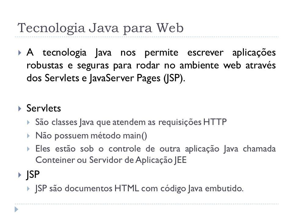 Tecnologia Java para Web A tecnologia Java nos permite escrever aplicações robustas e seguras para rodar no ambiente web através dos Servlets e JavaSe