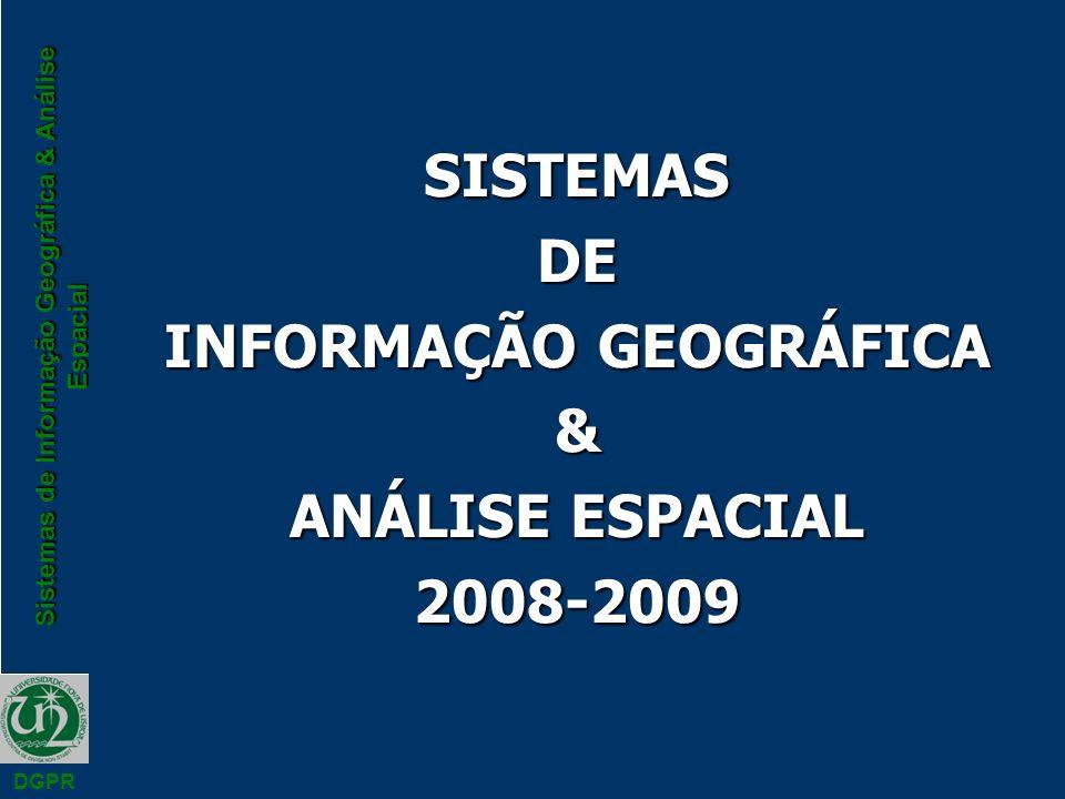 Sistemas de Informação Geográfica & Análise Espacial DGPR Topologia n A topologia define a relação existente entre os objectos no espaço n A informação geográfica tem de ser aferida geométrica e topologicamente n Pontos Linhas Polígonos n Conectividade / Contiguidade / Áreas