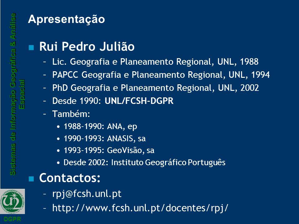 Sistemas de Informação Geográfica & Análise Espacial DGPR Apresentação n Rui Pedro Julião –Lic. Geografia e Planeamento Regional, UNL, 1988 –PAPCC Geo