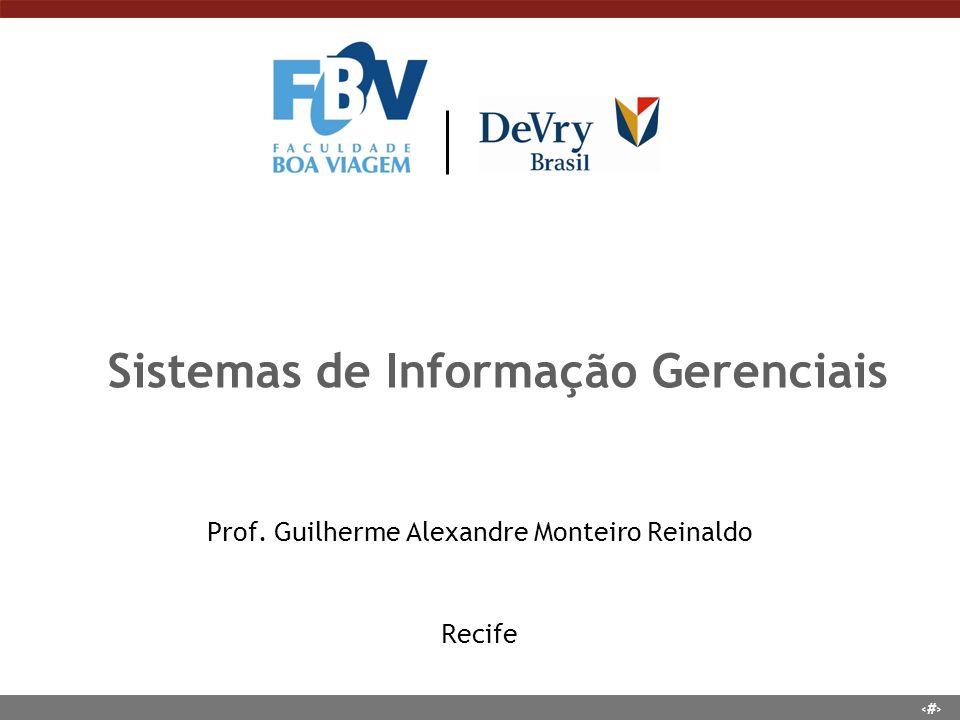 1 Sistemas de Informação Gerenciais Prof. Guilherme Alexandre Monteiro Reinaldo Recife