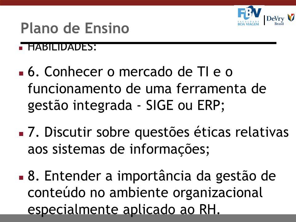 Plano de Ensino n HABILIDADES: n 6. Conhecer o mercado de TI e o funcionamento de uma ferramenta de gestão integrada - SIGE ou ERP; n 7. Discutir sobr