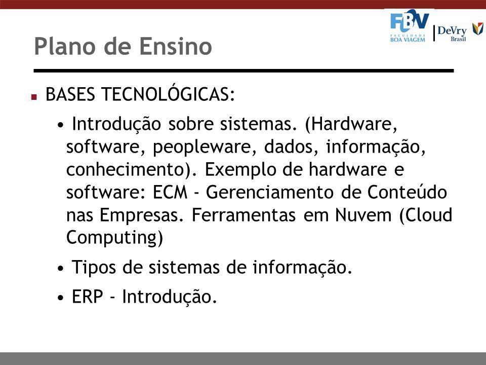 Plano de Ensino n BASES TECNOLÓGICAS: Introdução sobre sistemas. (Hardware, software, peopleware, dados, informação, conhecimento). Exemplo de hardwar