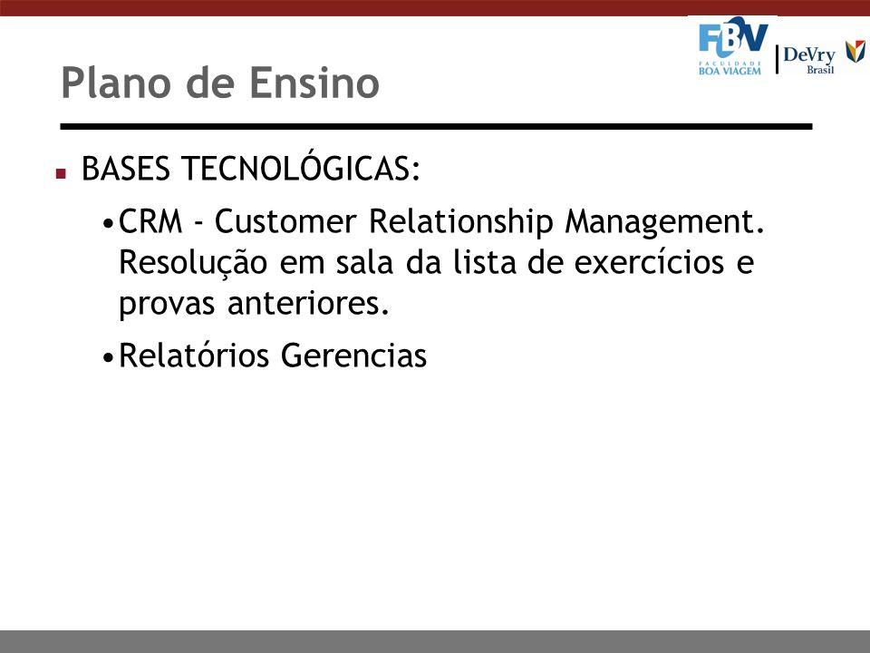 Plano de Ensino n BASES TECNOLÓGICAS: CRM - Customer Relationship Management. Resolução em sala da lista de exercícios e provas anteriores. Relatórios