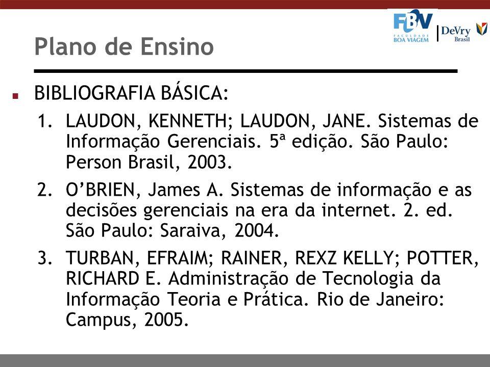 Plano de Ensino n BIBLIOGRAFIA BÁSICA: 1.LAUDON, KENNETH; LAUDON, JANE. Sistemas de Informação Gerenciais. 5ª edição. São Paulo: Person Brasil, 2003.