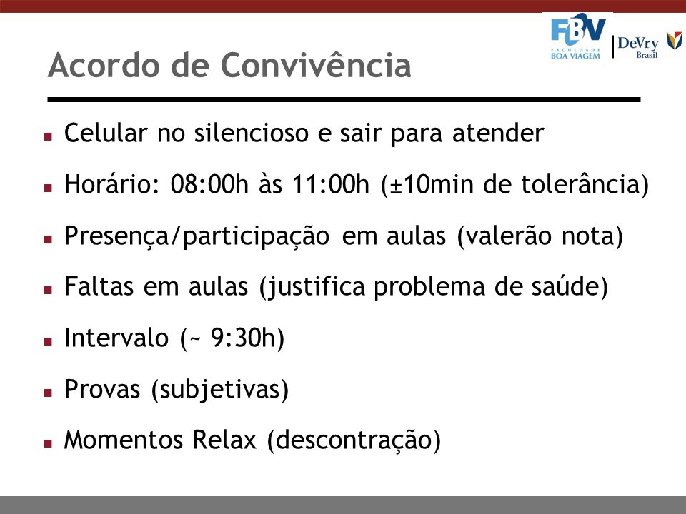 Acordo de Convivência n Celular no silencioso e sair para atender n Horário: 08:00h às 11:00h (±10min de tolerância) n Presença/participação em aulas