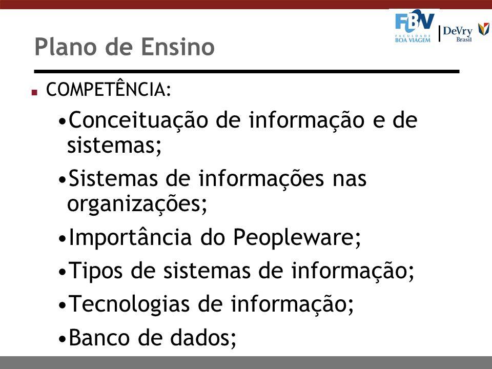 Plano de Ensino n COMPETÊNCIA: Conceituação de informação e de sistemas; Sistemas de informações nas organizações; Importância do Peopleware; Tipos de
