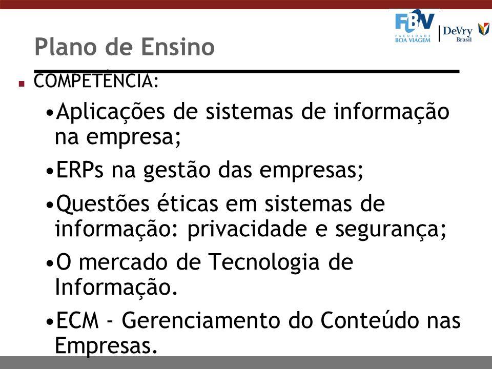 Plano de Ensino n COMPETÊNCIA: Aplicações de sistemas de informação na empresa; ERPs na gestão das empresas; Questões éticas em sistemas de informação