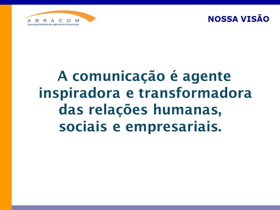 NOSSA VISÃO A comunicação é agente inspiradora e transformadora das relações humanas, sociais e empresariais.