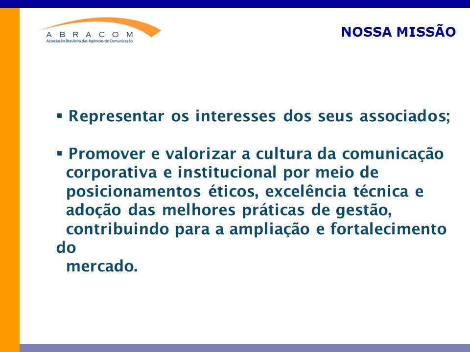 NOSSA MISSÃO Representar os interesses dos seus associados; Promover e valorizar a cultura da comunicação corporativa e institucional por meio de posi