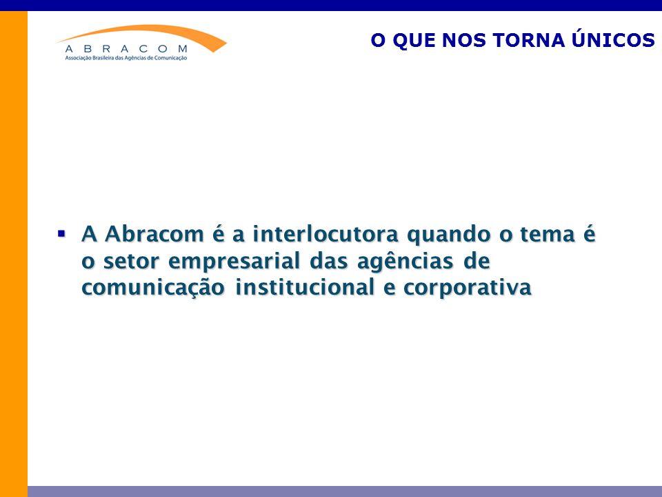 O QUE NOS TORNA ÚNICOS A Abracom é a interlocutora quando o tema é o setor empresarial das agências de comunicação institucional e corporativa A Abracom é a interlocutora quando o tema é o setor empresarial das agências de comunicação institucional e corporativa