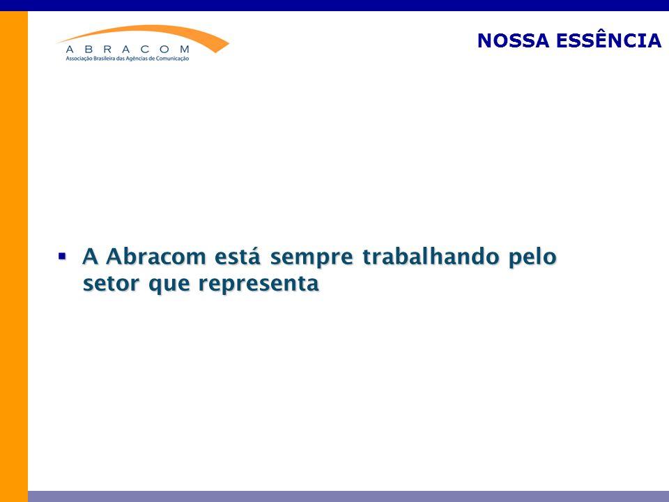 NOSSA ESSÊNCIA A Abracom está sempre trabalhando pelo setor que representa A Abracom está sempre trabalhando pelo setor que representa