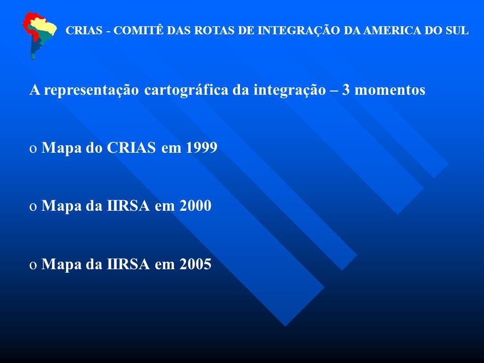 A representação cartográfica da integração – 3 momentos o Mapa do CRIAS em 1999 o Mapa da IIRSA em 2000 o Mapa da IIRSA em 2005 CRIAS - COMITÊ DAS ROTAS DE INTEGRAÇÃO DA AMERICA DO SUL