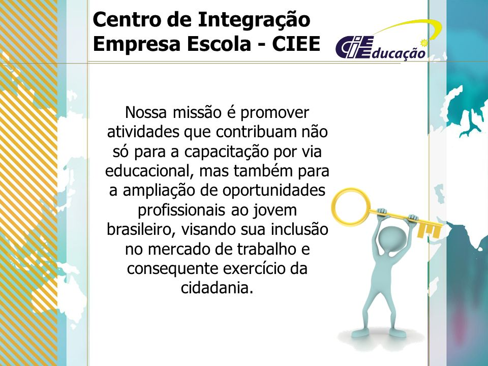 Nossa missão é promover atividades que contribuam não só para a capacitação por via educacional, mas também para a ampliação de oportunidades profissionais ao jovem brasileiro, visando sua inclusão no mercado de trabalho e consequente exercício da cidadania.