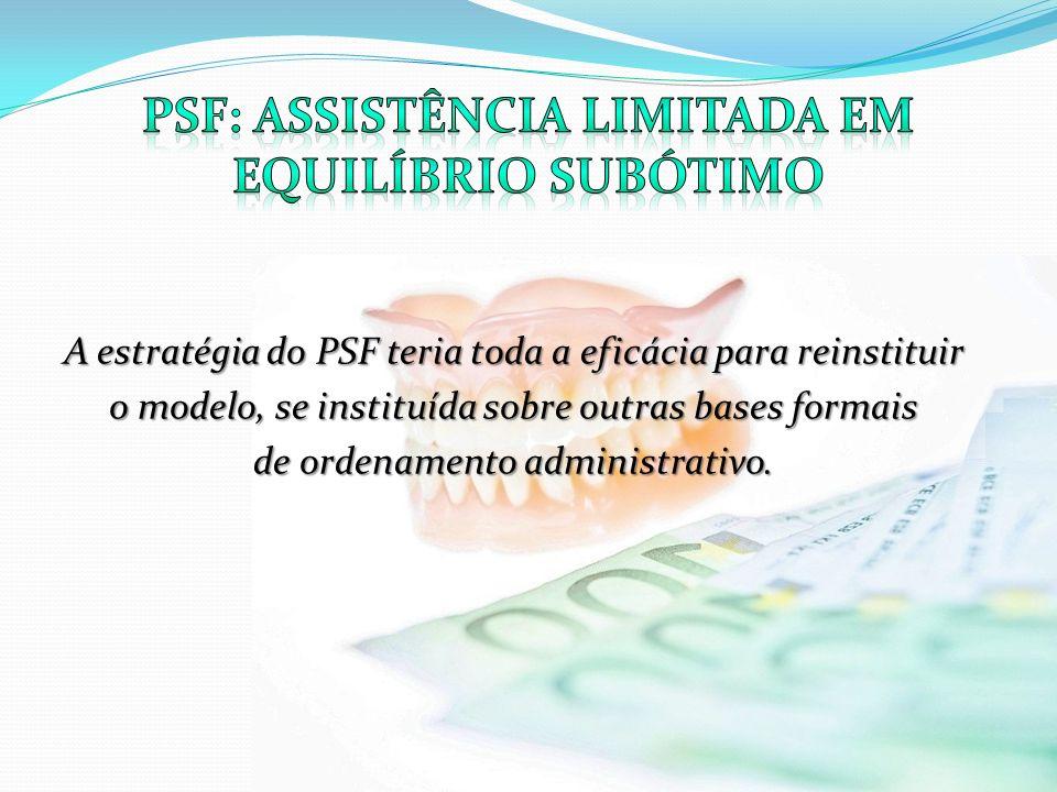 A estratégia do PSF teria toda a eficácia para reinstituir o modelo, se instituída sobre outras bases formais de ordenamento administrativo.