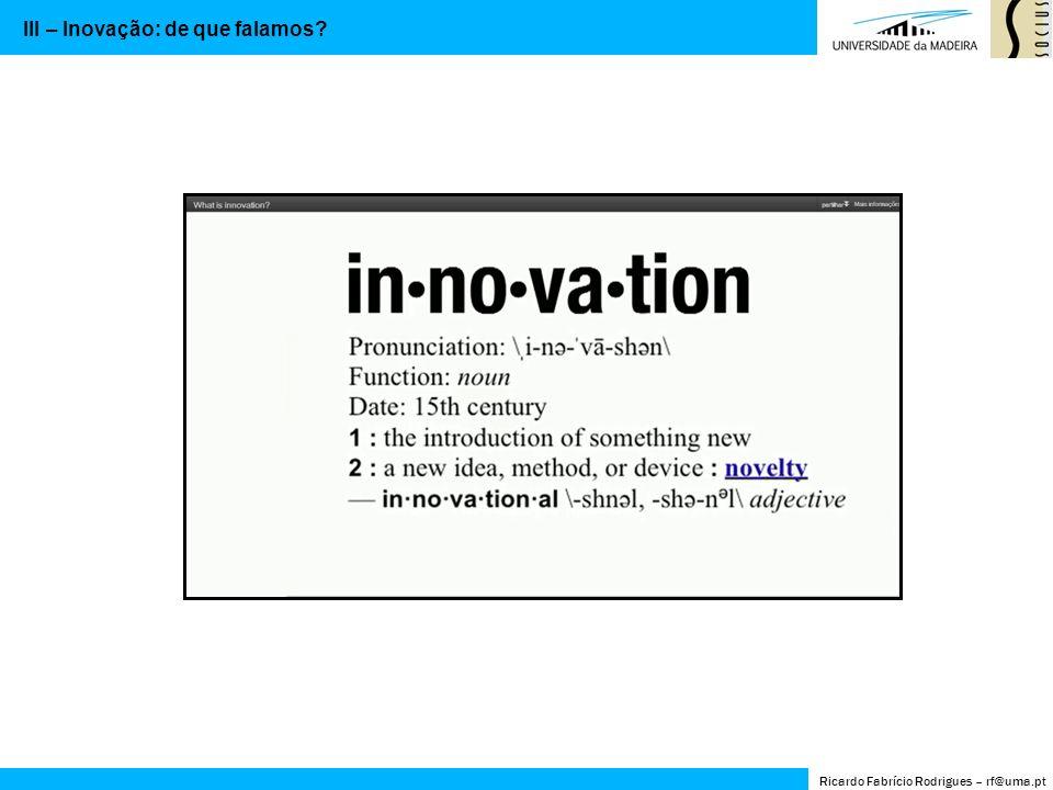 Algo novo… Transformar ideias em dinheiro… Catalisador do crescimento económico Se nós não fizermos, outros farão… Introdução de um novo processo ou um produto….