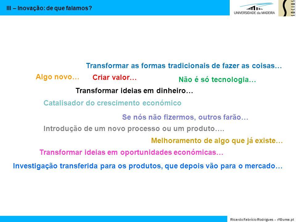 Destruição criativa/Empresários/Inovação Ricardo Fabrício Rodrigues – rf@uma.pt IV – A perspetiva schumpeteriana do empresário e da inovação