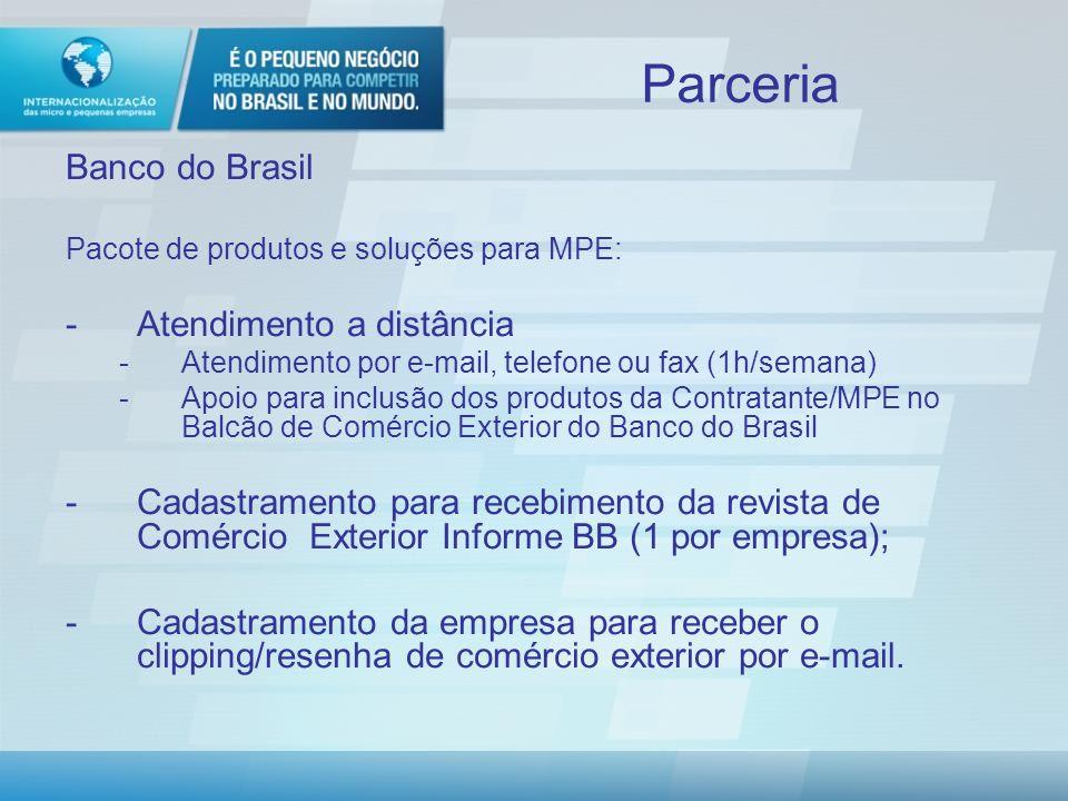 Parceria Banco do Brasil Pacote de produtos e soluções para MPE: -Visita técnica a empresa (01 visita/mês) -Treinamentos -01 vaga/mês por empresa -Módulos: -Exportação I e II -Exportação de Serviços, -Mecanismos de Financiamentos a Exportação, -Práticas Cambiais -Carta de Crédito, -Drawback, -Importação -Desenvolvimento e disponibilização de curso gratuito e exclusivo para MPE, Exportando pela Internet.