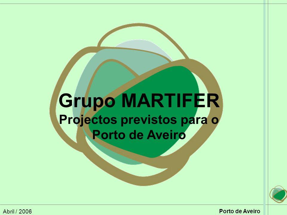 Abril / 2006 Porto de Aveiro Grupo MARTIFER Projectos previstos para o Porto de Aveiro