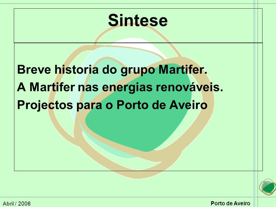 Abril / 2006 Porto de Aveiro Sintese Breve historia do grupo Martifer.