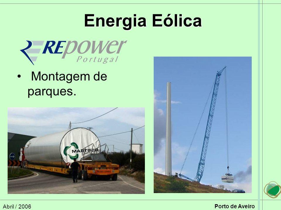 Abril / 2006 Porto de Aveiro Energia Eólica Energia Eólica Montagem de parques.