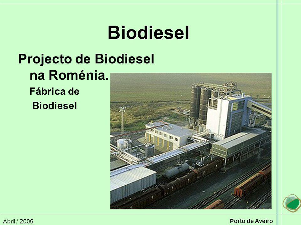 Abril / 2006 Porto de Aveiro Projecto de Biodiesel na Roménia. Fábrica de Biodiesel Biodiesel