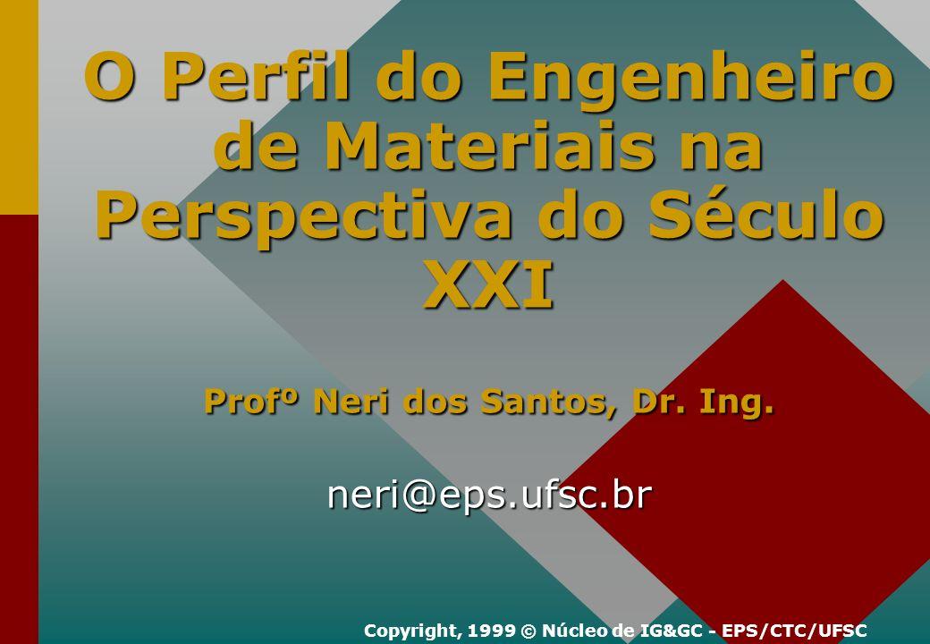 O Perfil do Engenheiro de Materiais na Perspectiva do Século XXI Profº Neri dos Santos, Dr.