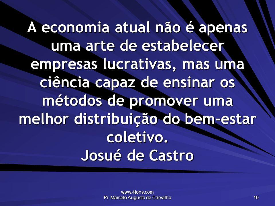 www.4tons.com Pr. Marcelo Augusto de Carvalho 10 A economia atual não é apenas uma arte de estabelecer empresas lucrativas, mas uma ciência capaz de e