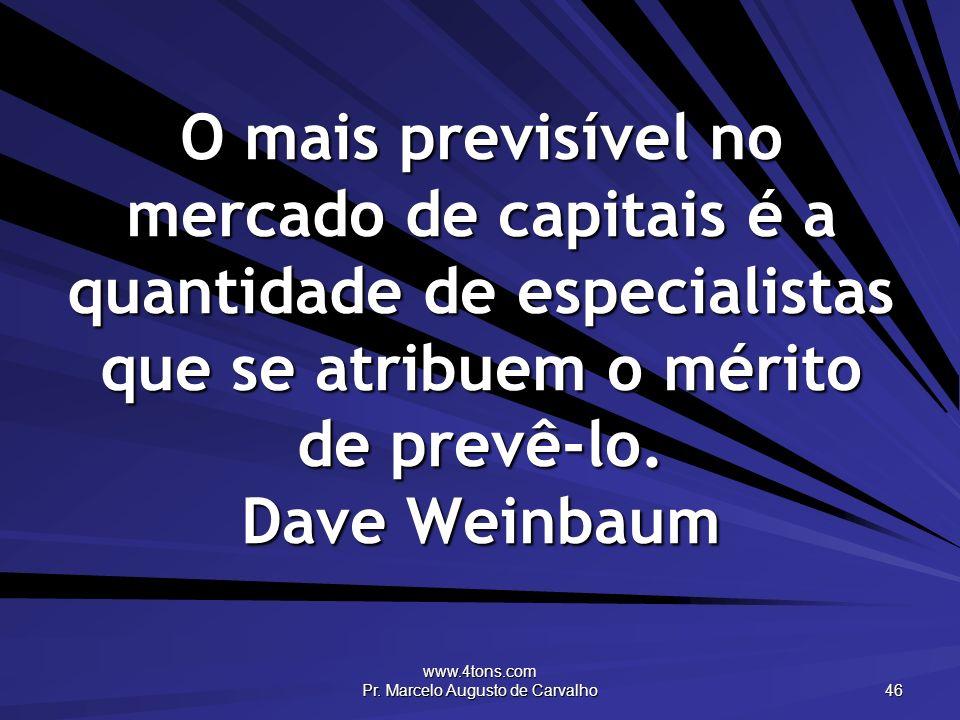 www.4tons.com Pr. Marcelo Augusto de Carvalho 46 O mais previsível no mercado de capitais é a quantidade de especialistas que se atribuem o mérito de