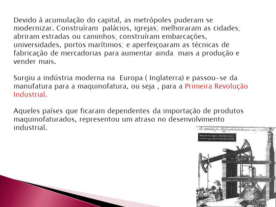 Devido à acumulação do capital, as metrópoles puderam se modernizar.