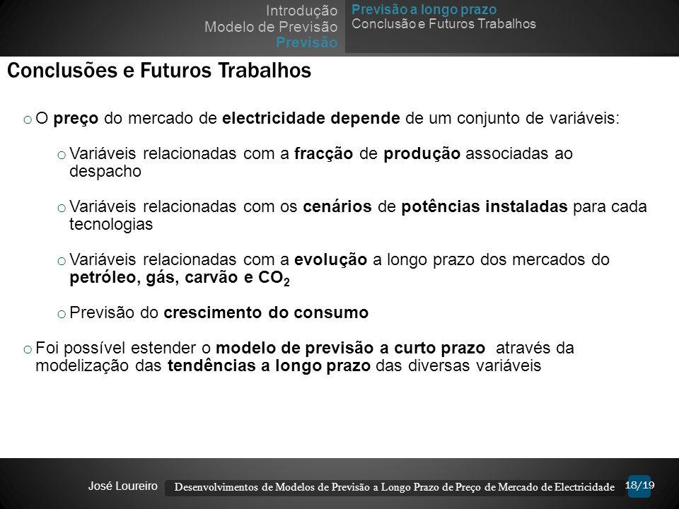 18/19 Conclusões e Futuros Trabalhos o O preço do mercado de electricidade depende de um conjunto de variáveis: o Variáveis relacionadas com a fracção