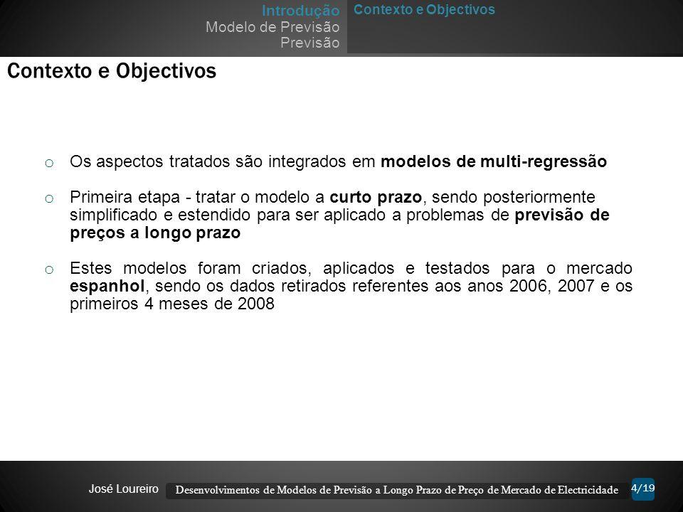 4/19 Contexto e Objectivos Introdução Modelo de Previsão Previsão Contexto e Objectivos o Os aspectos tratados são integrados em modelos de multi-regr