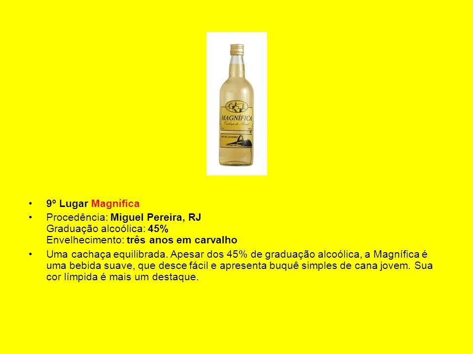 9º Lugar Magnífica Procedência: Miguel Pereira, RJ Graduação alcoólica: 45% Envelhecimento: três anos em carvalho Uma cachaça equilibrada. Apesar dos
