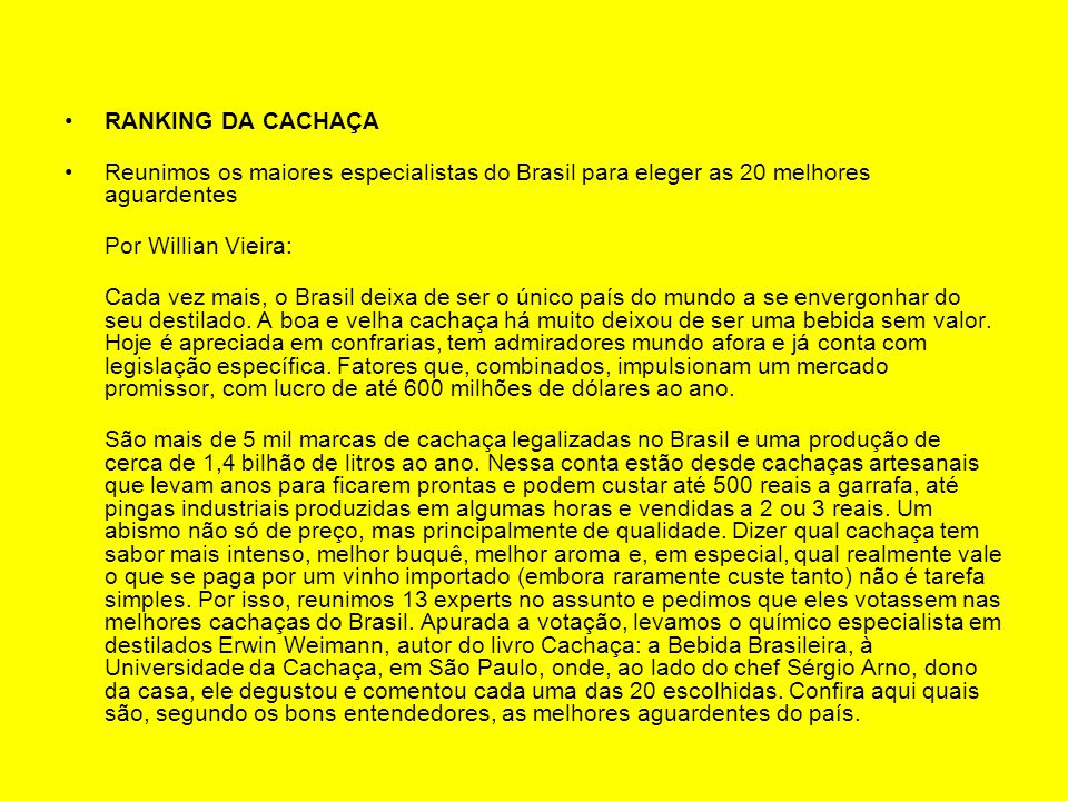 RANKING DA CACHAÇA Reunimos os maiores especialistas do Brasil para eleger as 20 melhores aguardentes Por Willian Vieira: Cada vez mais, o Brasil deix