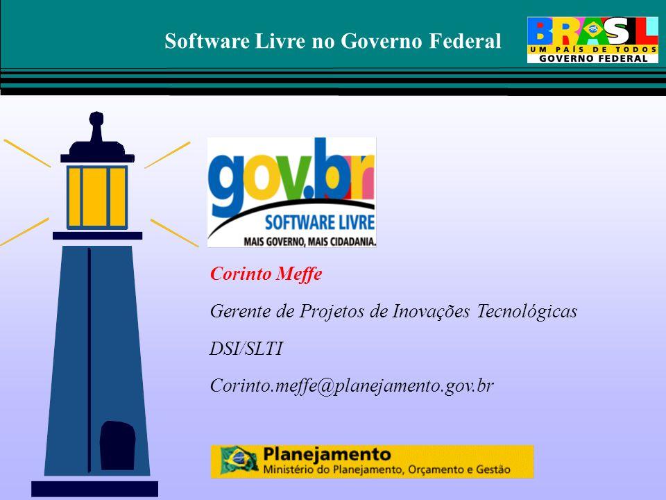 Software Livre no Governo Federal Corinto Meffe Gerente de Projetos de Inovações Tecnológicas DSI/SLTI Corinto.meffe@planejamento.gov.br