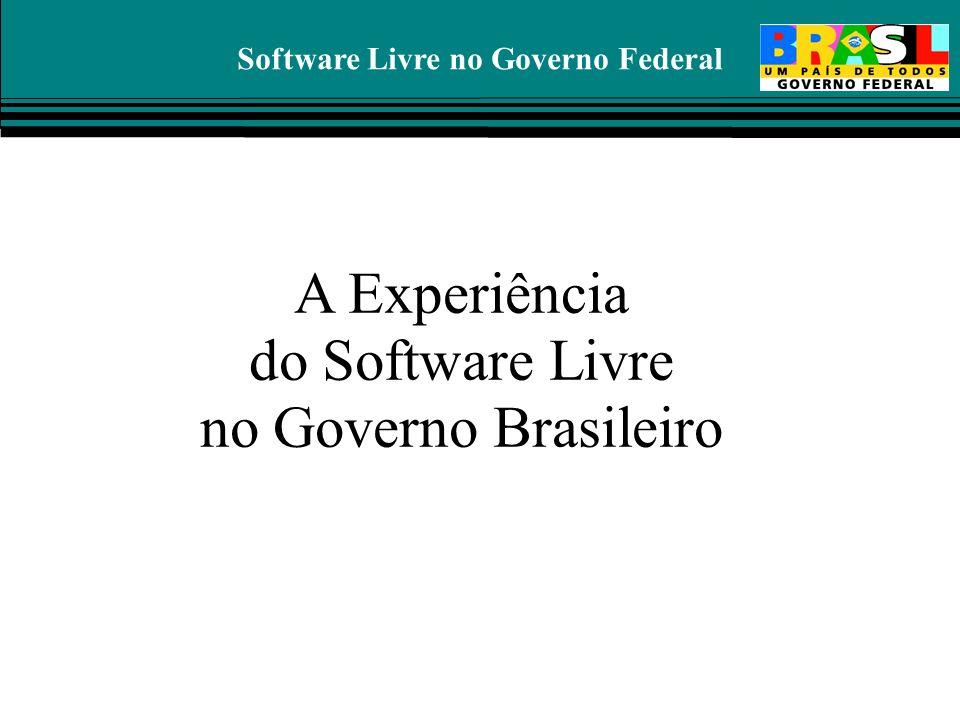 Software Livre no Governo Federal A Experiência do Software Livre no Governo Brasileiro