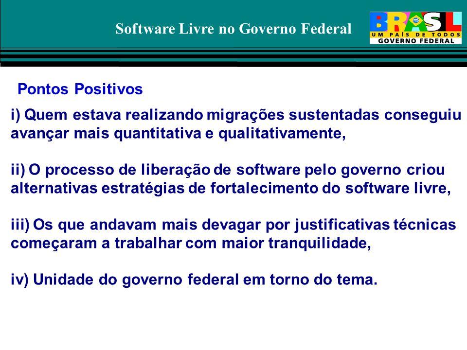 Software Livre no Governo Federal i) Quem estava realizando migrações sustentadas conseguiu avançar mais quantitativa e qualitativamente, ii) O proces