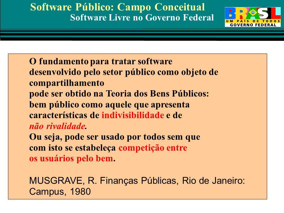 Software Livre no Governo Federal O fundamento para tratar software desenvolvido pelo setor público como objeto de compartilhamento pode ser obtido na